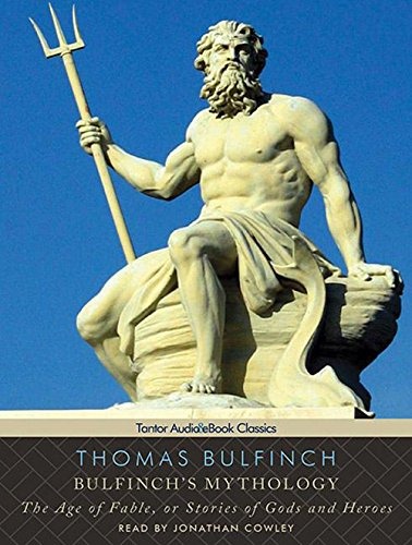 9781452602196: Bulfinch's Mythology: The Age of Fable, or Stories of Gods and Heroes (Tantor Audio & eBook Classics)