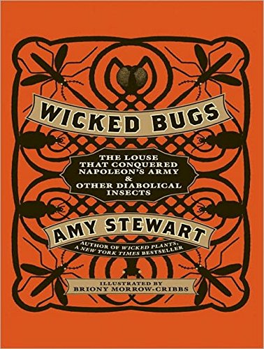 9781452602608: Wicked Bugs: The Louse That Conquered Napoleon's Army and Other Diabolical Insects