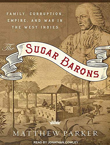 9781452602615: The Sugar Barons: Family, Corruption, Empire, and War in the West Indies