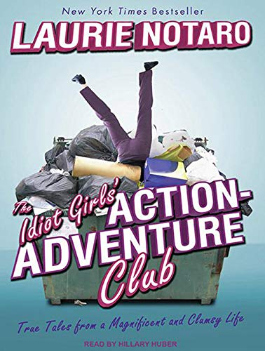 9781452602653: The Idiot Girls' Action-Adventure Club: True Tales from a Magnificent and Clumsy Life
