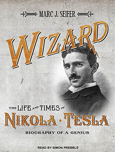 9781452602714: Wizard: The Life and Times of Nikola Tesla: Biography of a Genius