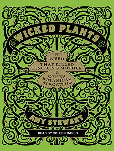 9781452602844: Wicked Plants: The Weed That Killed Lincoln's Mother & Other Botanical Atrocities