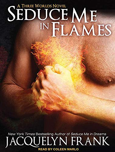 Seduce Me in Flames: A Three Worlds Novel (Compact Disc): Jacquelyn Frank