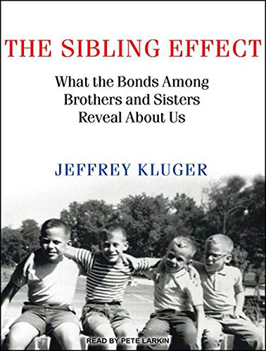 The Sibling Effect: What the Bonds Among Brothers and Sisters Reveal about Us (Compact Disc): ...