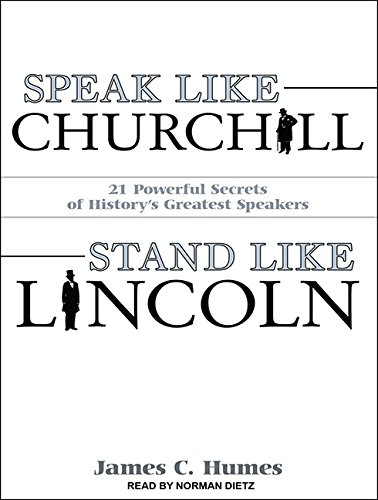 9781452603704: Speak Like Churchill, Stand Like Lincoln: 21 Powerful Secrets of History's Greatest Speakers