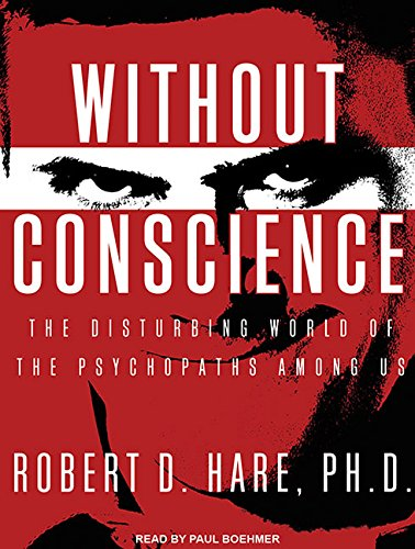 Without Conscience: The Disturbing World of the Psychopaths Among Us: Hare Ph.D., Robert D.