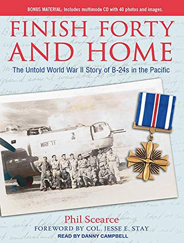 Finish Forty and Home: The Untold World War II Story of B-24s in the Pacific (CD-Audio): Phil ...