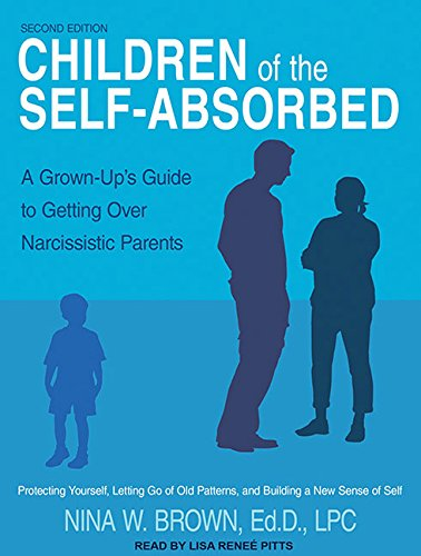 9781452604268: Children of the Self-Absorbed: A Grown-Up's Guide to Getting Over Narcissistic Parents