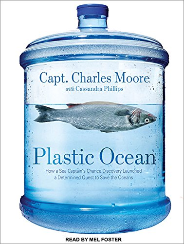 Plastic Ocean: How a Sea Captain's Chance Discovery Launched a Determined Quest to Save the ...
