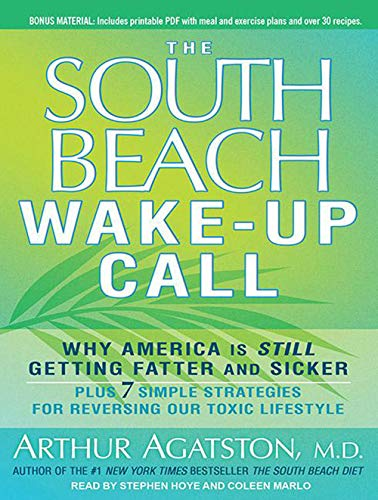The South Beach Diet Wake-Up Call: Why America Is Still Getting Fatter and Sicker, Plus 7 Simple ...
