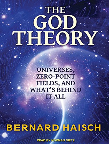 The God Theory: Universes, Zero-Point Fields and Whats Behind It All: Bernard Haisch
