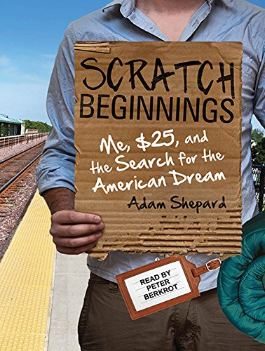 Scratch Beginnings: Me, 25, and the Search for the American Dream: Adam Shepard