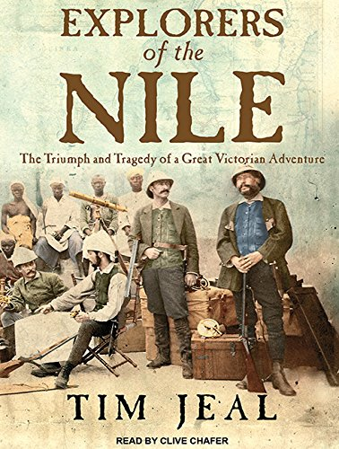 Explorers of the Nile: The Triumph and Tragedy of a Great Victorian Adventure (Compact Disc): Tim ...