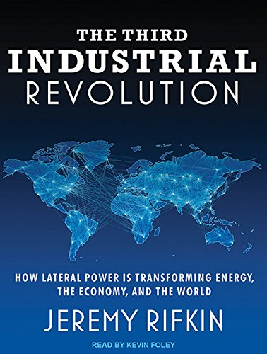 The Third Industrial Revolution: How Lateral Power Is Transforming Energy, the Economy, and the ...