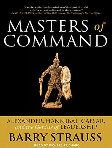 9781452605661: Masters of Command: Alexander, Hannibal, Caesar, and the Genius of Leadership