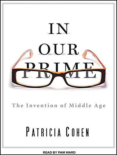 9781452606200: In Our Prime: The Invention of Middle Age