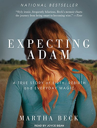 Expecting Adam: A True Story of Birth, Rebirth, and Everyday Magic (Compact Disc): Martha Beck