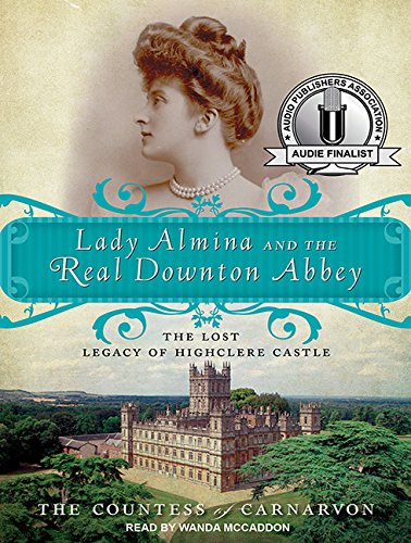 9781452606842: Lady Almina and the Real Downton Abbey: The Lost Legacy of Highclere Castle