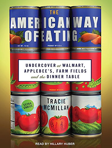 The American Way of Eating: Undercover at Walmart, Applebee's, Farm Fields and the Dinner ...