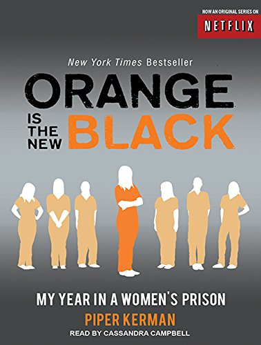 Orange Is the New Black: My Year in a Women's Prison (Compact Disc): Piper Kerman