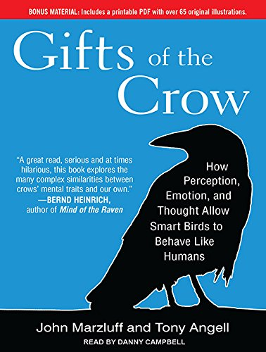 Gifts of the Crow: How Perception, Emotion, and Thought Allow Smart Birds to Behave Like Humans: ...