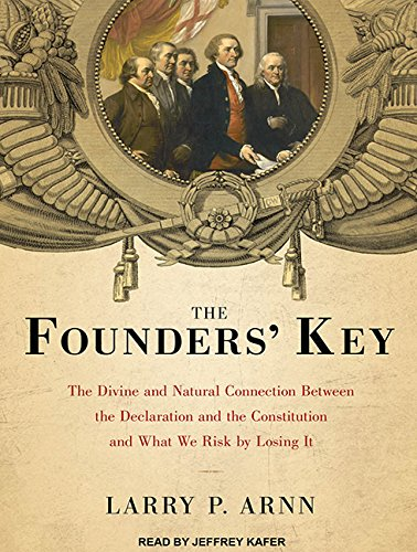 9781452607740: The Founders' Key: The Divine and Natural Connection Between the Declaration and the Constitution and What We Risk by Losing It