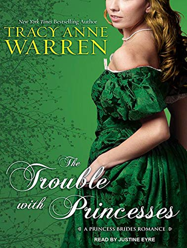 The Trouble with Princesses (Compact Disc): Tracy Anne Warren