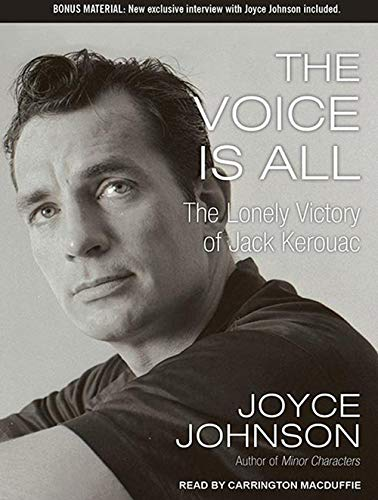 The Voice Is All: The Lonely Victory of Jack Kerouac (Compact Disc): Joyce Johnson