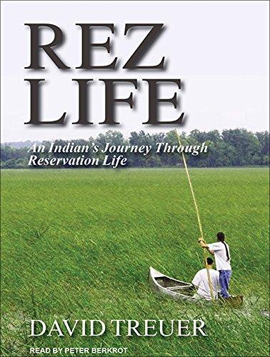 Rez Life: An Indian's Journey Through Reservation Life (Compact Disc): David Treuer