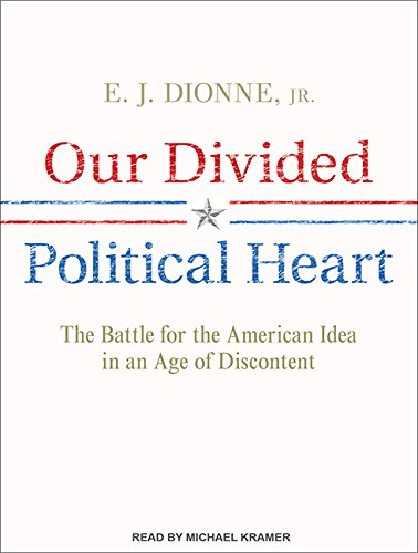 9781452608464: Our Divided Political Heart: The Battle for the American Idea in an Age of Discontent
