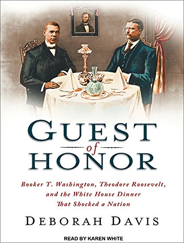 9781452608570: Guest of Honor: Booker T. Washington, Theodore Roosevelt, and the White House Dinner That Shocked a Nation
