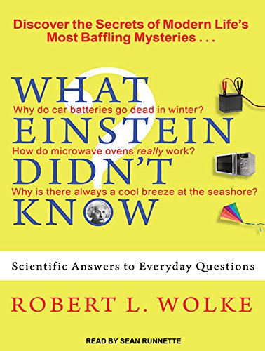 What Einstein Didn't Know: Scientific Answers to Everyday Questions (Compact Disc): Robert L. ...