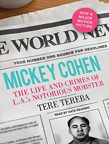 Mickey Cohen: The Life and Crimes of L.A.'s Notorious Mobster (Compact Disc): Tere Tereba