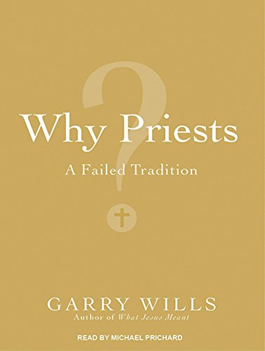 Why Priests?: A Failed Tradition (1452610193) by Wills, Garry
