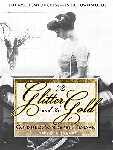 9781452610269: The Glitter and the Gold: The American Duchess---In Her Own Words