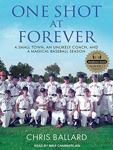 One Shot at Forever: A Small Town, an Unlikely Coach, and a Magical Baseball Season: Ballard, Chris