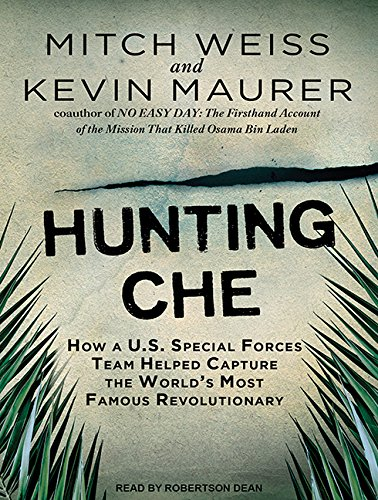 Hunting Che: How A U.S. Special Forces Team Helped Capture the World's Most Famous ...