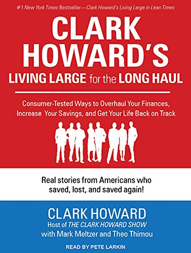 Clark Howard's Living Large for the Long Haul: Consumer-tested Ways to Overhaul Your Finances, Increase Your Savings, and Get Your Life Back on Track (1452613958) by Howard, Clark; Meltzer, Mark; Thimou, Theo