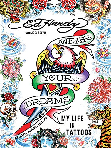 Wear Your Dreams: My Life in Tattoos (1452614202) by Hardy, Ed; Selvin, Joel