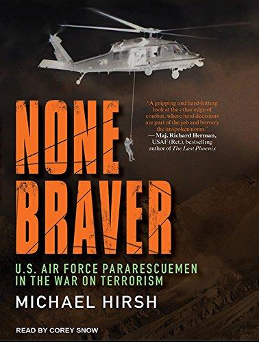 None Braver: U.S. Air Force Pararescuemen in the War on Terrorism (Compact Disc): Michael Hirsch