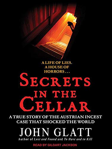 Secrets in the Cellar: The True Story of the Austrian Incest Case That Shocked the World (1452614628) by John Glatt