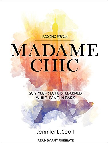 Lessons from Madame Chic: 20 Stylish Secrets: Scott, Jennifer L.