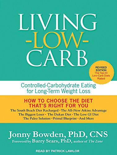 Living Low Carb Controlled-Carbohydrate Eating for Long-Term Weight Loss: Jonny Bowden Phd Cns