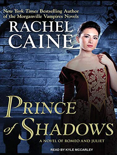 Prince of Shadows: A Novel of Romeo and Juliet (Compact Disc): Rachel Caine
