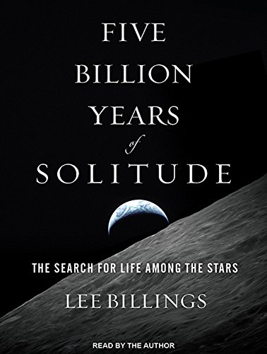 Five Billion Years of Solitude: The Search for Life Among the Stars (Compact Disc): Lee Billings