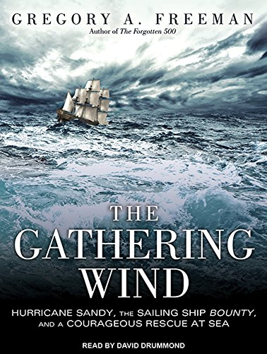 9781452616070: The Gathering Wind: Hurricane Sandy, the Sailing Ship Bounty, and a Courageous Rescue at Sea