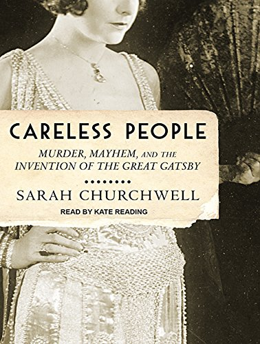 Careless People: Murder, Mayhem, and the Invention of the Great Gatsby (Compact Disc): Sarah ...