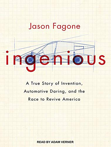 Ingenious: A True Story of Invention, Automotive Daring, and the Race to Revive America (Compact ...