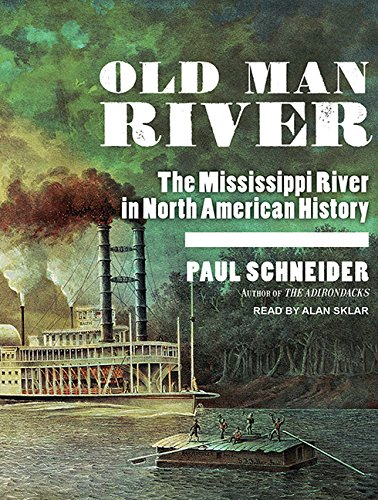 Old Man River: The Mississippi River in North American History: Schneider, Paul/ Sklar, Alan (...