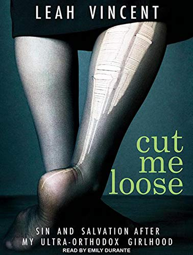 9781452618517: Cut Me Loose: Sin and Salvation After My Ultra-Orthodox Girlhood